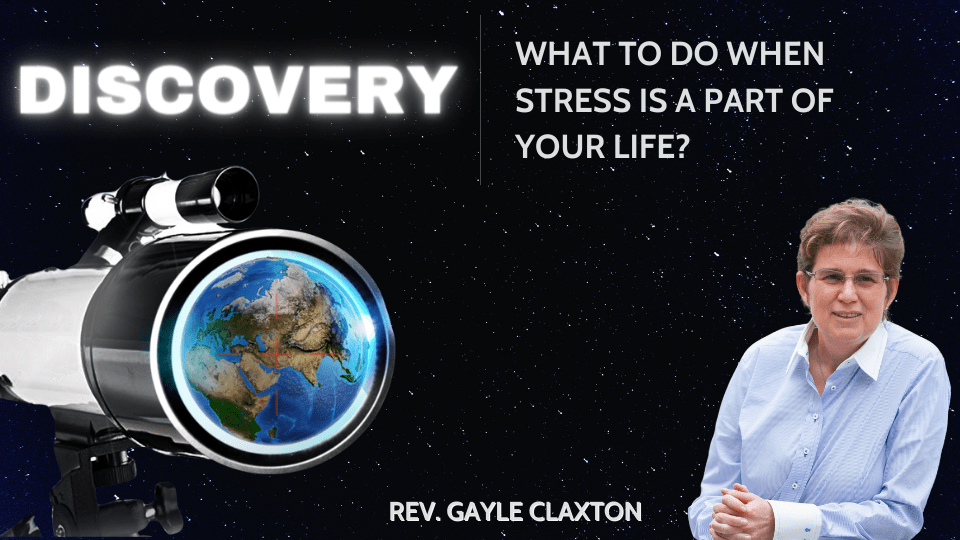 Discovery – What do to when stress is part of your life?